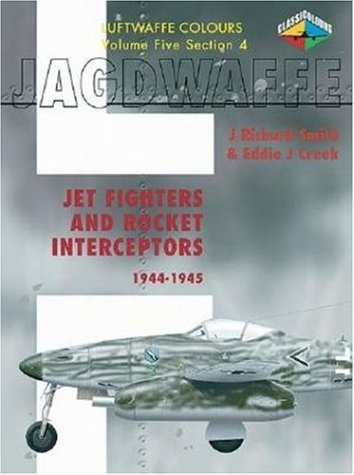 Jagdwaffe V5 Sec 4- Jet Fighters and Rocket Interceptors 1944-1945 (Luftwaffe Colours)