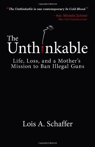 Download The Unthinkable: Life, Loss, and a Mother's Mission to Ban Illegal Guns ebook