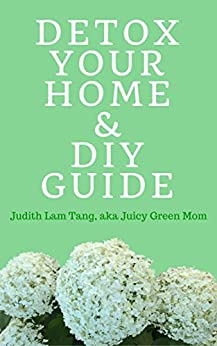 Detox Your Home & DIY Guide by [Tang, Judith Lam]
