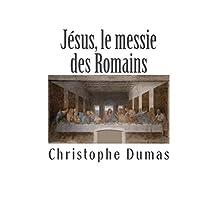 Jésus, le messie des Romains (French Edition)