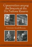 Conservatism Among the Iroquois at the Six Nations Reserve (Paperback)