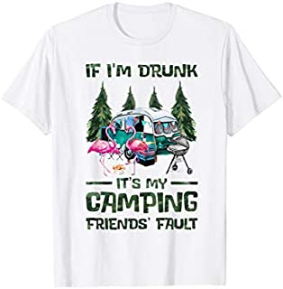 [Featured] If I'm Drunk It's My Camping Friends' Fault-Camping Flamingo in ALL styles | Size S - 5XL