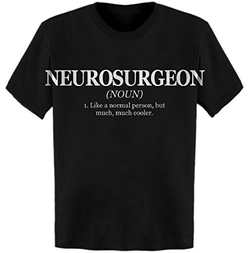 Neurosurgeon Definition: Like a Normal Person, But T-Shirt Black