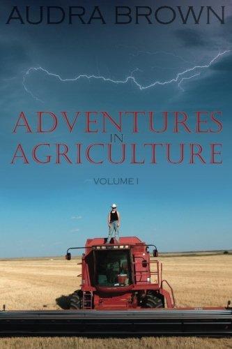 Read Online Adventures in Agriculture Volume One (Volume 1) ebook