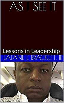 AS I SEE IT: Lessons in Leadership by [Brackett, Latane]