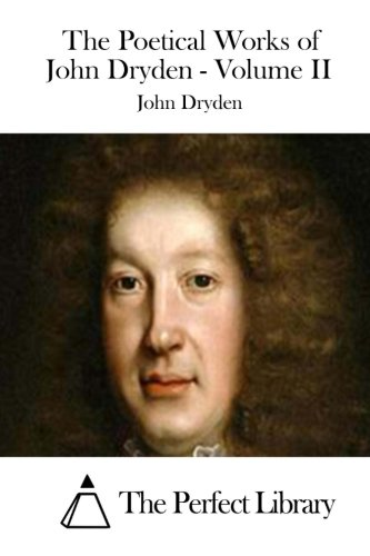 The Poetical Works of John Dryden - Volume II (Perfect Library) ebook