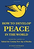 img - for How to Develop Peace in the World: Includes Part 1 and 2 of Subud the Coming New Age of Reality book / textbook / text book