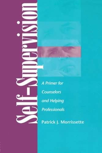 Self Supervision: A Primer for Counselors and Helping Professionals