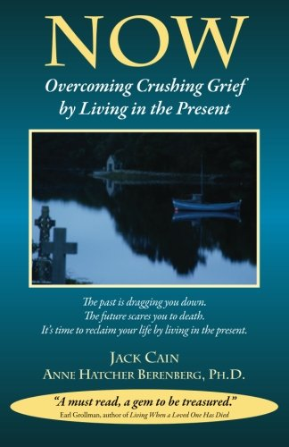 Now: Overcoming Crushing Grief By Living In The - Living Present