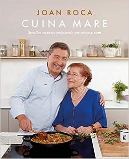 Cuina Mare: Receptes Senzilles I Tradicionals Per Cuinar A Casa por Joan Roca