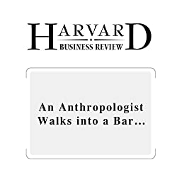 An Anthropologist Walks Into a Bar… (Harvard Business Review)