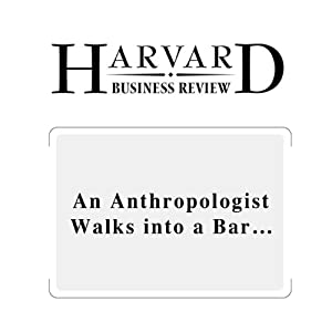 An Anthropologist Walks Into a Bar… (Harvard Business Review) Periodical