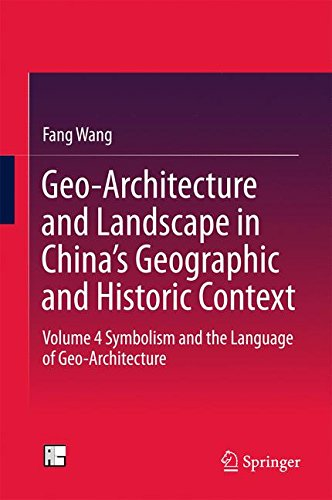 Geo-Architecture and Landscape in China's Geographic and Historic Context: Volume 4  Symbolism and the Language of Geo-Architecture by Springer