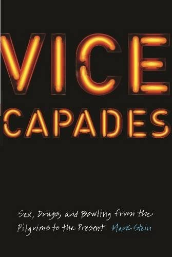 Vice Capades: Sex, Drugs, and Bowling from the Pilgrims to the Present