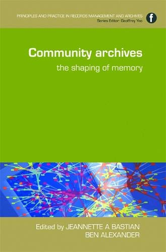 Pdf Social Sciences Community Archives: The Shaping of Memory (Principles and Practice in Records Management and Archives)