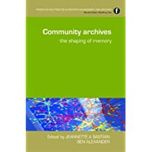 Community Archives: The Shaping of Memory (Principles and Practice in Records Management and Archives)