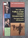 The Logic of Politics under Divided Government : The Legacy of the 2006 Elections, Kernell, Samuel and Jacobson, Gary C., 0872894908