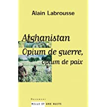 Afghanistan, opium de guerre, opium de paix (Documents) (French Edition)