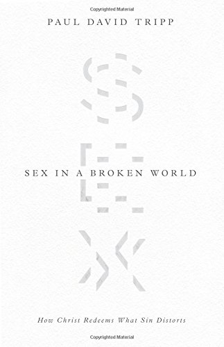 Sex in a Broken World: How Christ Redeems What Sin Distorts (The Joy Of The Gospel In America)