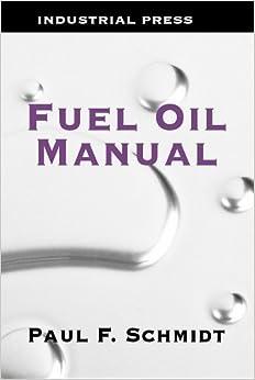 Fuel oil manual paul schmidt 9780831102050 amazon books fuel oil manual 4th edition fandeluxe Gallery