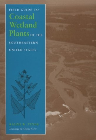 (Field Guide to Coastal Wetland Plants of the Southeastern United States by Ralph W. Tiner(October 7, 1993) Paperback)