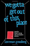 We Gotta Get Out of This Place, Lawrence Grossberg, 0415903300
