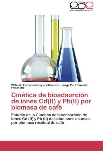 Cinética de bioadsorción de iones Cd(II) y Pb(II) por biomasa de café Estudio de la Cinética de bioadsorción de iones Cd (II) y Pb (II) de soluciones ... biomasa residual de café  [Roque Villanueva, Wilfredo Fernando - Pimentel Frisancho, Jorge Pau