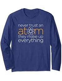 Never trust an atom - funny science geek long sleeve t-shirt