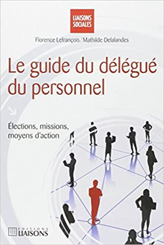 Amazon Fr Le Guide Du Delegue Du Personnel Elections Missions