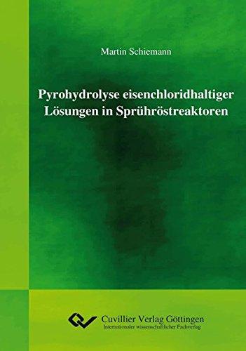 Pyrohydrolyse eisenchloridhaltiger Lösungen in Sprühröstreaktoren Taschenbuch – 22. Februar 2012 Martin Schiemann Cuvillier Verlag 395404031X Fertigungstechnik