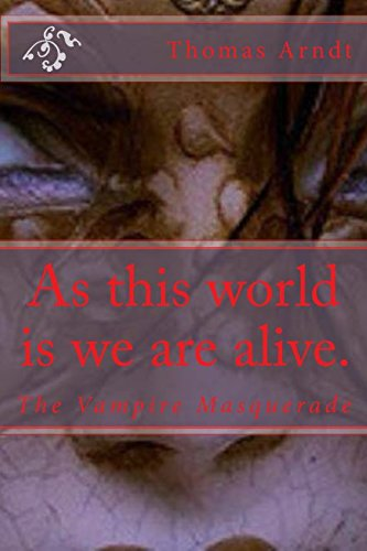 Read Online As this world is we are alive. (The Vampire Masquerade) (Volume 1) pdf