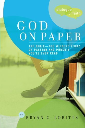 Read Online By Bryan C. Loritts God on Paper: The Bible--the Wildest Story of Passion and Pursuit You'll Ever Read (Dialogue of Fait [Paperback] pdf