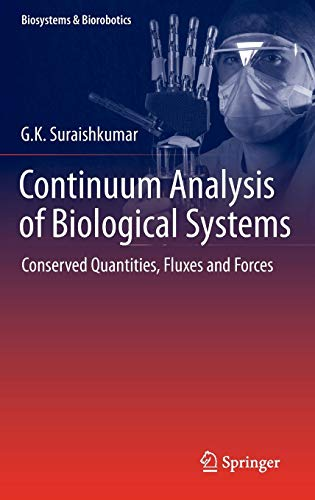 Continuum Analysis of Biological Systems: Conserved Quantities, Fluxes and Forces (Biosystems & Biorobotics)