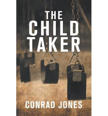 Read Online [ [ [ The Child Taker [ THE CHILD TAKER ] By Jones, Conrad ( Author )Oct-10-2012 Paperback pdf epub