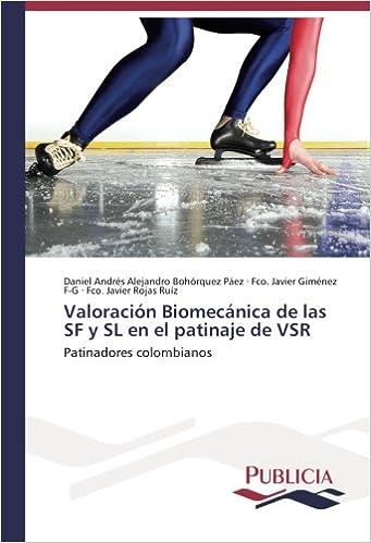 Valoración Biomecánica de las SF y SL en el patinaje de VSR: Patinadores colombianos (Spanish Edition): Daniel Andrés Alejandro Bohórquez Páez, Fco.