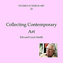Collecting Contemporary Art: Studies in World Art, Book 22 Audiobook by Edward Lucie-Smith Narrated by Jack Wynters
