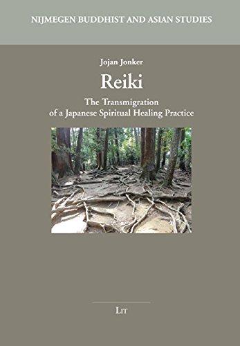 Reiki: The Transmigration of a Japanese Spiritual Healing Practice (Nijmegen Buddhist and Asian Studies)