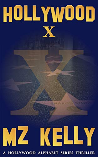 Hollywood X: A Hollywood Alphabet Series Thriller (The Hollywood Alphabet Series Book 24) by [Kelly, M.Z.]