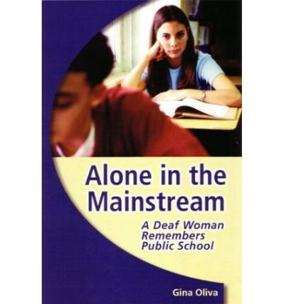 Alone in the Mainstream - Deaf Woman Remembers Public School (04) by Oliva, Gina A [Paperback (2004)]