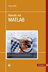 Robotik mit MATLAB von Stark, Georg (2009) Gebundene Ausgabe