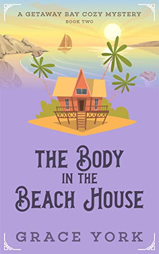 The Body in the Beach House (Getaway Bay Cozy Mystery Series Book 2) by [York, Grace]