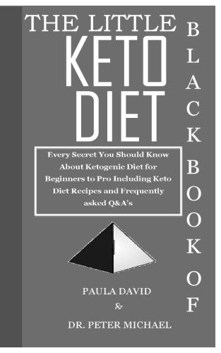 The Little Black Book Of Keto Diet: Every Secret You Should Know About Ketogenic Diet For Beginners To Pro Including Keto Diet Recipes and Frequently asked Q&A's by Paula David