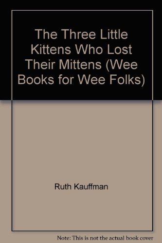 The Three Little Kittens Who Lost Their Mittens (Wee Books for Wee Folks)
