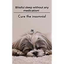 Blissful sleep without any medication!: Cure the insomnia!