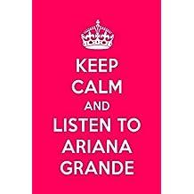 Keep Calm And Listen To Ariana Grande: Ariana Grande Designer Notebook For Women And Girls