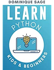 LEARN Python: Kids & Beginners. Python for Beginners with Hands-on Fun Project & Games. (Learn Coding Fast with Hands-On Fun Project & Games)