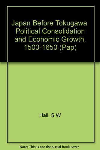 Japan Before Tokugawa: Political Consolidation and Economic Growth, 1500-1650 (Pap)