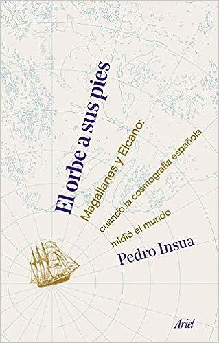 El orbe a sus pies: Magallanes y Elcano: cuando la cosmografía ...