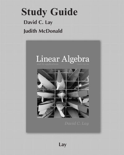 Student Study Guide for Linear Algebra and Its Applications by David C. Lay (2011-03-28) (Linear Algebra By David C Lay Solution Manual)