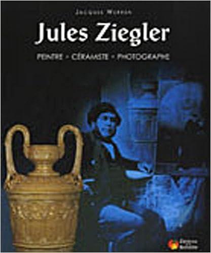 En ligne téléchargement Jules Ziegler : Peintre, céramiste, photographe pdf epub